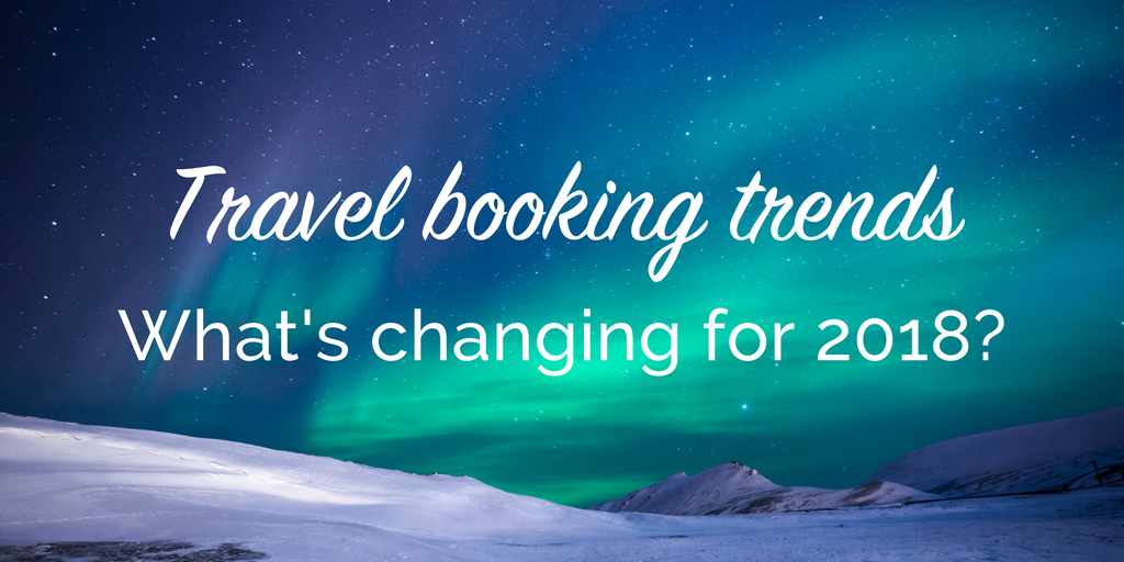 Travel booking trends for 2018