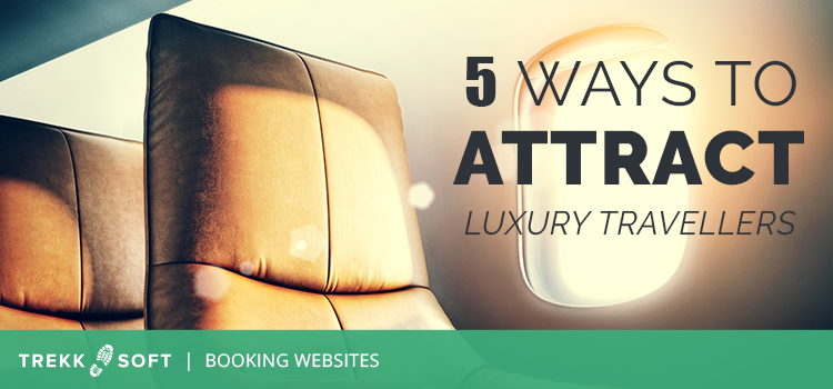 How to Attract Luxury Travellers