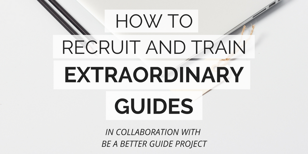 How to recruit and train extraordinary guides