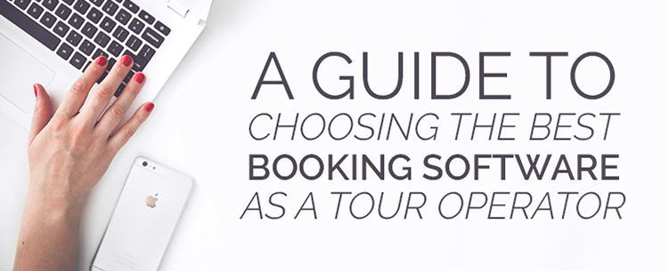 Choosing the best booking software as a tour operator
