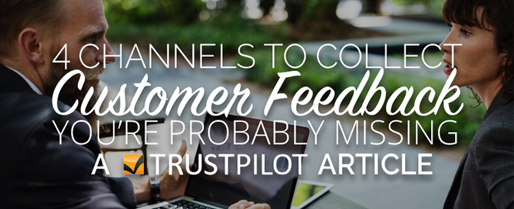 4 Channels To Collect Customer Feedback You're Probably Missing