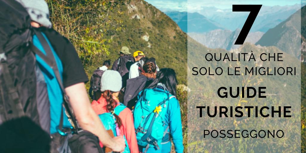 7 qualità che solo le migliori guide turistiche posseggono