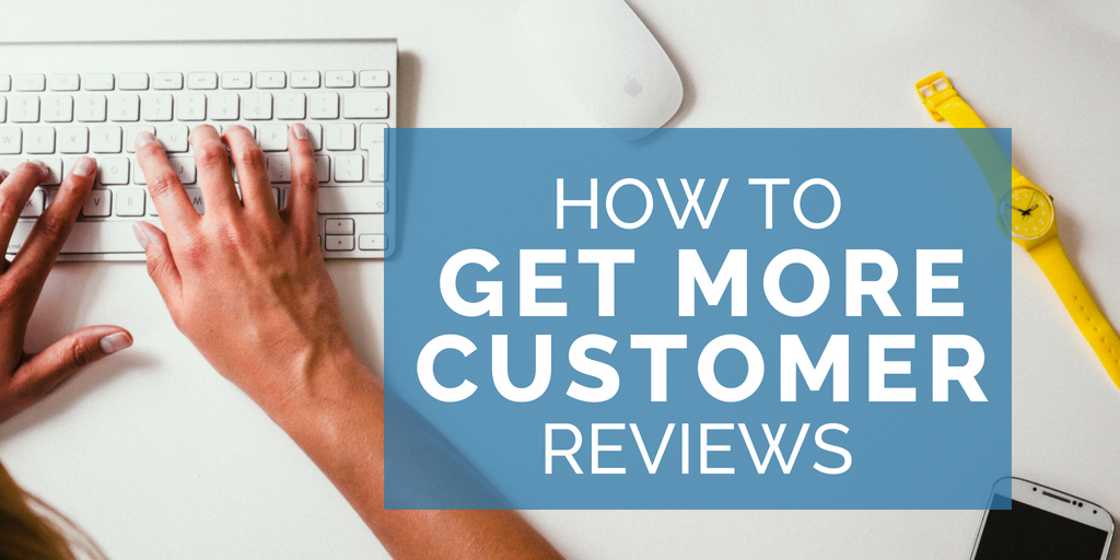 5 ways to get more customer reviews