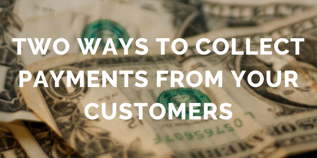 Two ways to easily collect payments from your customers