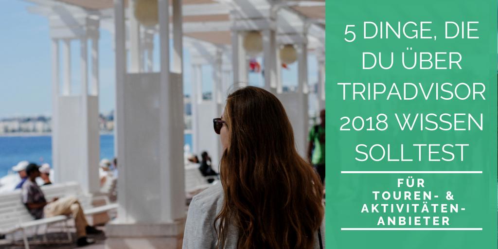 5 Dinge, die du über TripAdvisor wissen solltest