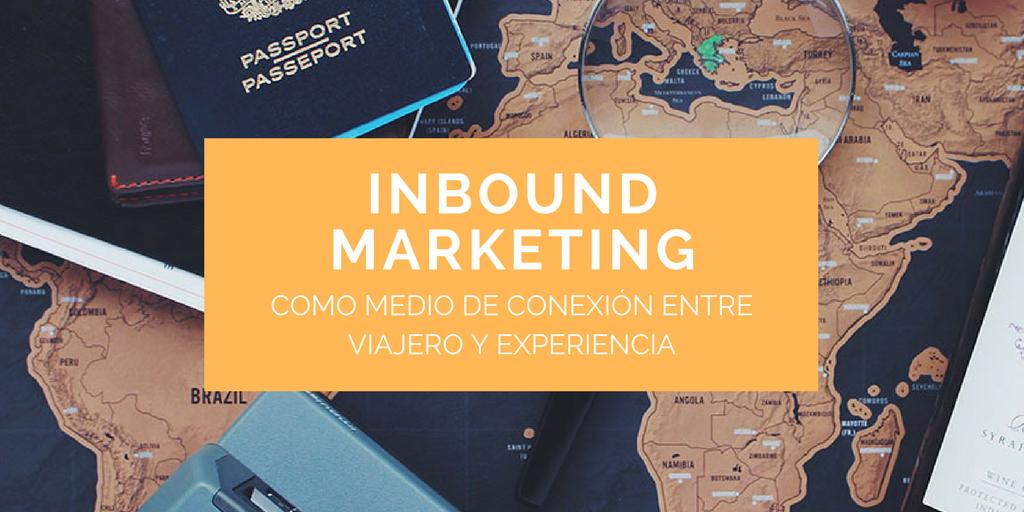 El inbound marketing como medio de conexión entre viajero y experiencia