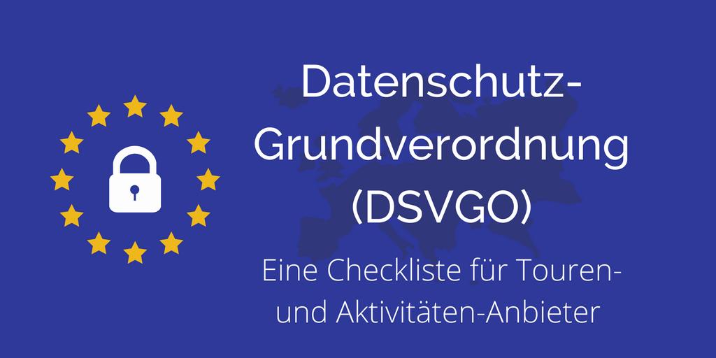 Datenschutz-Grundverordnung (DSVGO) - Checkliste für Touren- und Aktivitäten-Anbieter