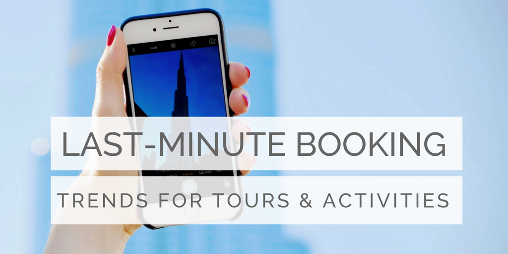 Last-minute booking trends & best practice for tours and activities in 2018