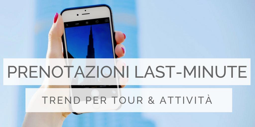 Prenotazioni Last-minute: trends & best practice per tour & attività nel 2018
