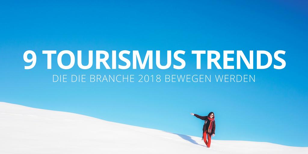 9 Tourismus-Trends, die die Branche 2018 bewegen werden